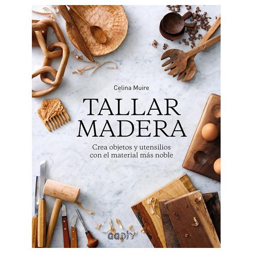 Tallar madera Crea objetos y utensilios con el material más noble